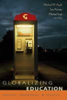 Globalizing Education: Policies, Pedagogies, & Politics (Counterpoints Studies in the Postmodern Theory of Education)