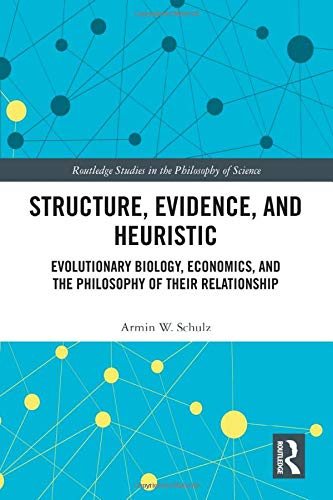 Compare Textbook Prices for Structure, Evidence, and Heuristic: Evolutionary Biology, Economics, and the Philosophy of Their Relationship Routledge Studies in the Philosophy of Science 1 Edition ISBN 9780367465902 by Schulz, Armin W.