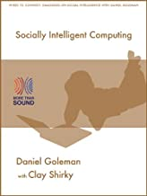 Socially Intelligent Computing (Wired to Connect: Dialogues on Social Intelligence Book 4)