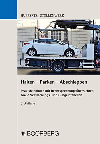 Halten - Parken - Abschleppen: Praxishandbuch mit Rechtsprechungsübersichten sowie Verwarnungs- und Bußgeldtabellen