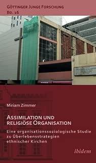 Assimilation und religiöse Organisation: Eine Organisationssoziologische Studie Zu Überlebensstrategien Ethnischer Kirchen (German Edition)