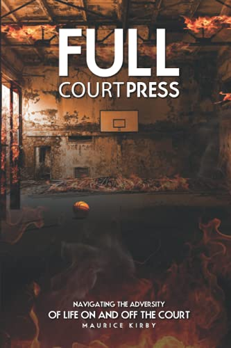 Compare Textbook Prices for Full Court Press: : Navigating the Adversity of Life on and off the Court  ISBN 9781955302241 by Kirby, Maurice,Kirby, Maurice
