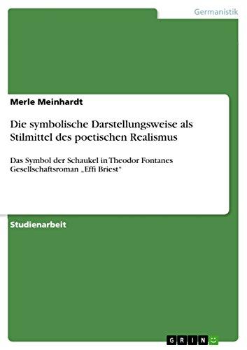 """Die symbolische Darstellungsweise als Stilmittel des poetischen Realismus: Das Symbol der Schaukel in Theodor Fontanes Gesellschaftsroman """"Effi Briest"""""""