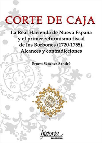 Corte de Caja: La real Hacienda de Nueva España y el primer ...