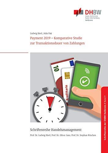 Payment 2019: Komparative Studie zur Transaktionsdauer von Zahlungen (Schriftenreihe Handelsmanagement der DHBW Heilbronn)