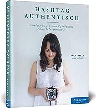 Hashtag Authentisch: Finde deinen eigenen kreativen Weg und gewinne Follower bei Instagram und Co.