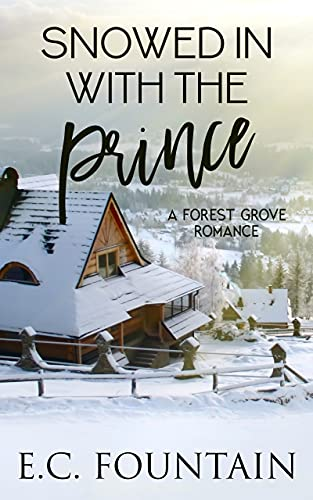 Snowed in with the Prince: A Forest Grove Romance (Forest Grove Series Book 1)