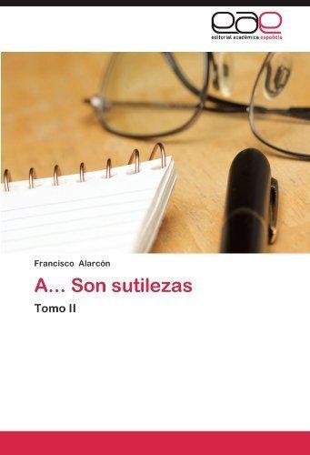 A... Son sutilezas: Tomo II (Spanish Edition) by Alarc??n, Francisco (2012) Paperback