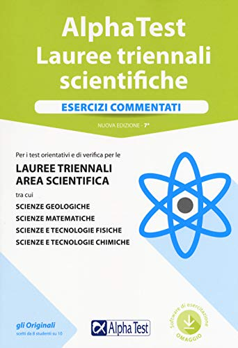 Alpha Test. Lauree triennali scientifiche. Esercizi commentati. Con software di simulazione
