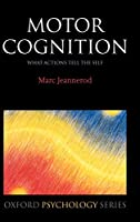 Motor Cognition: What Actions Tell the Self (Oxford Psychology Series)