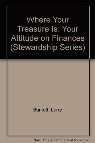 Download Where Your Treasure Is: Your Attitude on Finances (Stewardship Series) 1881228045