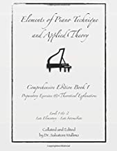 Elements of Piano Technique and Applied Theory Comprehensive Edition Book 1: Preparatory Exercises and Theoretical Explanations Levels 1 and 2 Late Elementary-Early Intermediate