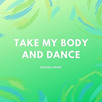 Take My Body and Dance