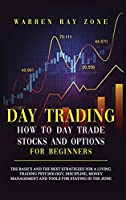 Day Trading: The Basics And The Best Strategies For A Living. Trading Psychology, Discipline, Money Management And Tools For Staying In The Zone (Options Trading)
