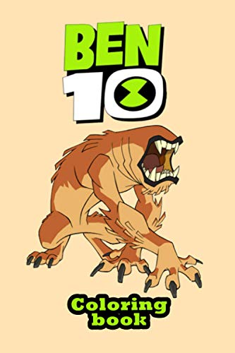 ben 10 coloring book: An Adorable Designs Of All Favorite Character In Ben 10 For Unleashing Artistic Abilities, Relaxation And Relieving Stress