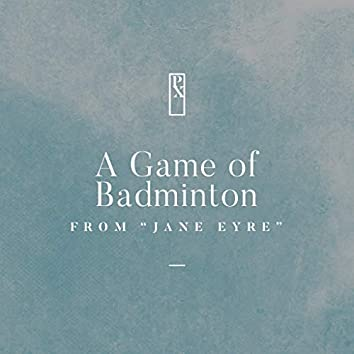"""A Game of Badminton (From """"Jane Eyre"""")"""