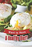 Want to Have A Healthy Diet?: Get the Incredibly Healthful 30 Recipes of Food That Lowers the Blood Pressure
