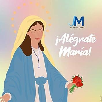 ¡Alégrate María!