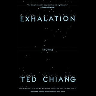 Exhalation     Stories              Written by:                                                                                                                                 Ted Chiang                               Narrated by:                                                                                                                                 Edoardo Ballerini,                                                                                        Dominic Hoffman,                                                                                        Amy Landon,                   and others                 Length: 7 hrs     Not rated yet     Overall 0.0