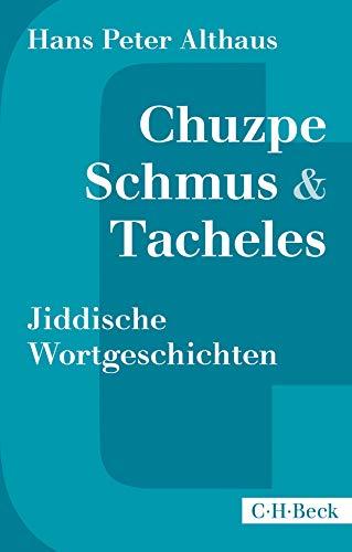 Chuzpe, Schmus & Tacheles: Jiddische Wortgeschichten