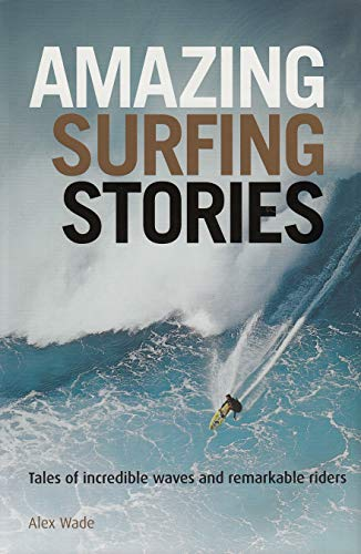 Amazing Surfing Stories - Tales of Incredible Waves and Remarkable Riders (Amazing Stories) [Idioma Inglés]: Tales of Incredible Waves & Remarkable Riders: 4