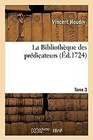 La Bibliothèque Des Prédicateurs. Tome 3