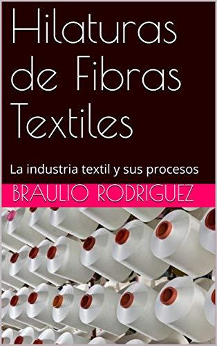 Hilaturas de Fibras Textiles: La industria textil y sus procesos