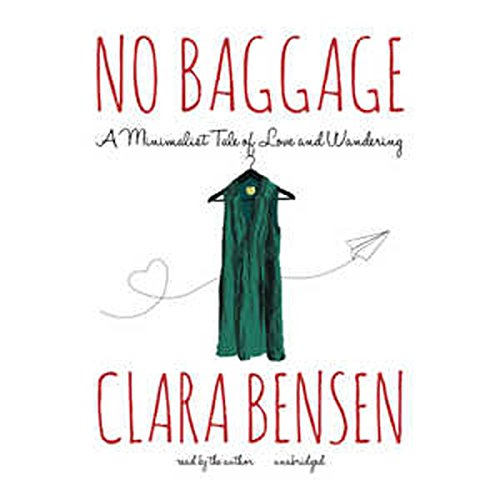 No Baggage     A Minimalist Tale of Love and Wandering              By:                                                                                                                                 Clara Bensen                               Narrated by:                                                                                                                                 Clara Bensen                      Length: 7 hrs and 26 mins     701 ratings     Overall 3.9