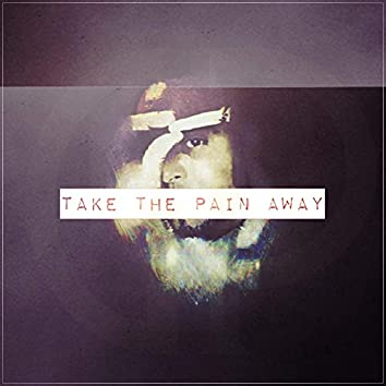 Take The Pain Away