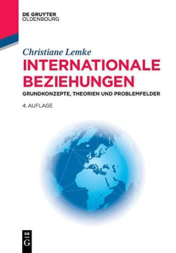 Internationale Beziehungen: Grundkonzepte, Theorien und Problemfelder (Lehr- und Handbücher der Politikwissenschaft)