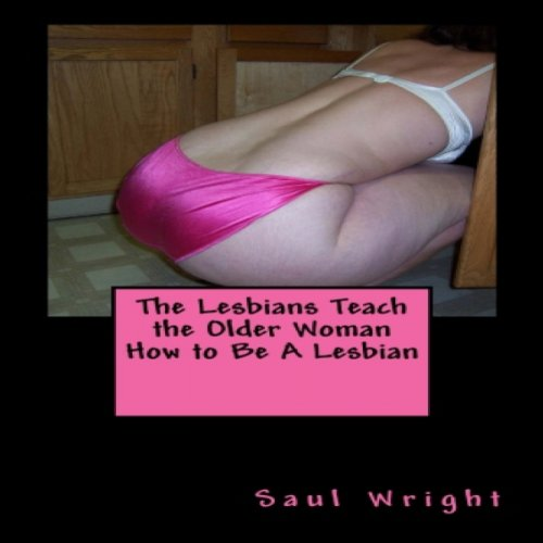 The Lesbians Teach the Older Woman How to Be A Lesbian audiobook cover art