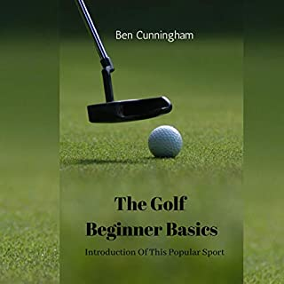 The Golf Beginner Basics: Introduction to this Popular Sport cover art
