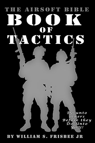 The Airsoft Bible: Book of Tactics: (Volume 2) (English Edition)