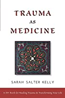Trauma as Medicine: a DIY book for healing trauma and transforming your life