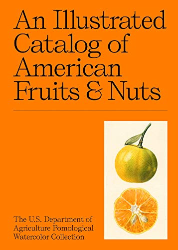 Compare Textbook Prices for An Illustrated Catalog of American Fruits & Nuts: The U.S. Department of Agriculture Pomological Watercolor Collection ATELIER EDITION  ISBN 9781733622042 by Gollner, Adam Leith,Gollner, Adam Leith,Vitaglione, Marina,Landy, Jacqueline,McPhee, John,Pollan, Michael