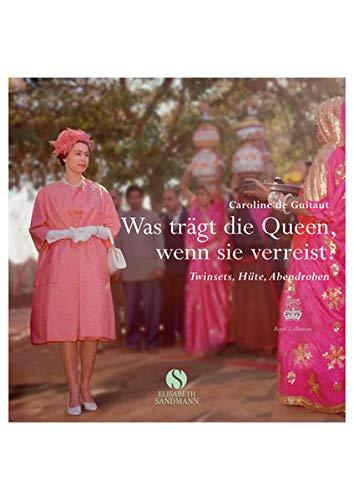 Was trägt die Queen, wenn sie verreist?: Twinsets, Hüte, Abendroben