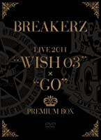 "BREAKERZ LIVE 2011""WISH 03""+""GO""PREMIUM BOX (5枚組 BOX)(完全限定生産盤) [DVD]"