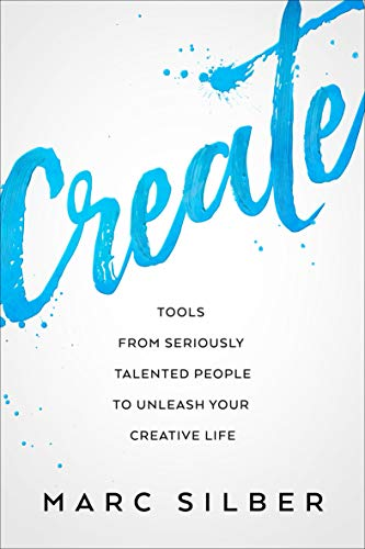 Create: Tools from Seriously Talented People to Unleash Your Creative Life (English Edition)