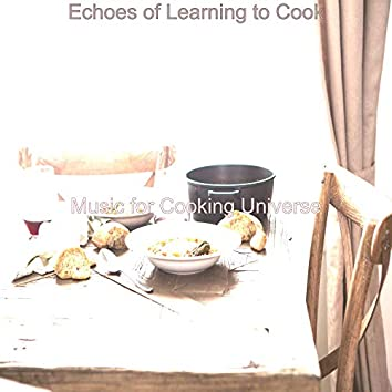 Echoes of Learning to Cook
