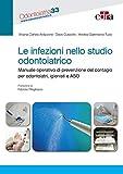Le infezioni nello studio odontoiatrico: Manuale operativo di prevenzione del contagio per odontoiatri, igienisti e ASO