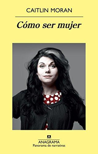 Cómo ser mujer (Panorama de narrativas nº 840)