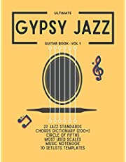Ultimate Gypsy Jazz Guitar Book - Vol 1: 22 Jazz Standards, Chords dictionary (200+), Circle of fifths, Most used scales, Music notebook, 10 setlists ... up Django's soul (Ultimate Gypsy Jazz Books)