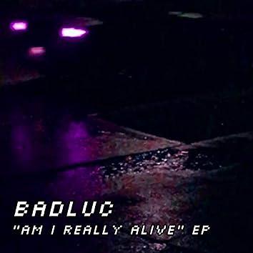 Am I Really Alive