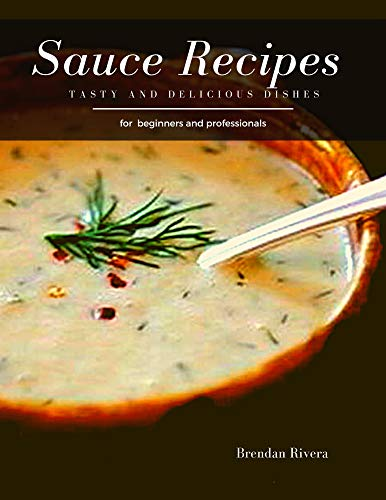 Sauce Recipes : Tasty and Delicious dishes (English Edition)