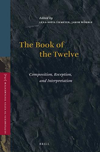 The Book of the Twelve: Composition, Reception, and Interpretation: 184 (Vetus Testamentum, Supplements)