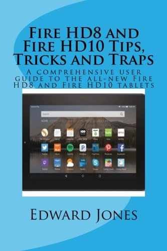 Fire HD8 and Fire HD10 Tips, Tricks and Traps: A comprehensive user guide to the all-new Fire HD8 and Fire HD10 tablets