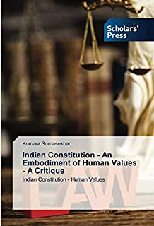 Indian Constitution - An Embodiment of Human Values - A Critique: Indian Constitution - Human Values
