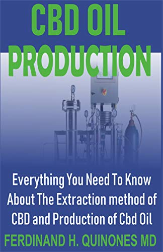 CBD OIL PRODUCTION: Everything You Need To Know About The Extraction of CBD and Production of CBD OIL (English Edition)