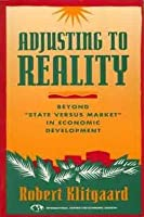 """Adjusting to Reality: Beyond """"State Versus Market"""" in Economic Development 1558151575 Book Cover"""