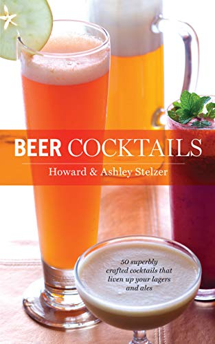 Beer Cocktails: 50 Superbly Crafted Cocktails that Liven Up Your Lagers and Ales (50 Series) (English Edition)